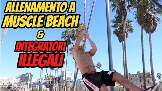 ALLENAMENTO A MUSCLE BEACH & INTEGRATORI ILL3GALI In America ** Los Angeles Vlog 3# **
