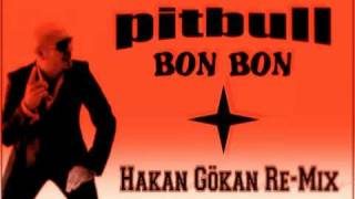 Pitbull - Bon Bon (Hakan Gökan Re-Mix)