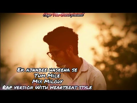 Ek Ajnabee Haseena Se | Tum Mile | Mix melody | Rap version | Heartbeat style | Skyo The band