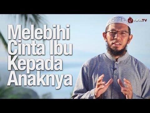 Ceramah Singkat: Melebihi Cinta Ibu Kepada Anaknya - Ustadz Muhammad Nuzul Dzikry, Lc.