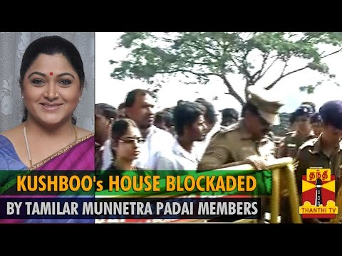 Actress Kushboo's House Blockaded By Tamilar Munnetra Padai Members - Thanthi Tv video