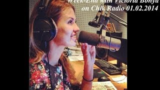 Week-End with Victoria Bonya on Chik Radio эфир от 01.02.2014