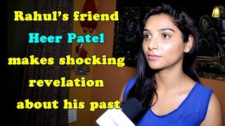 Rahul's friend Heer Patel makes shocking revelation about his past
