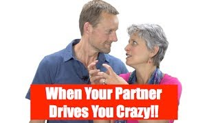 When Your Partner Drives You Crazy