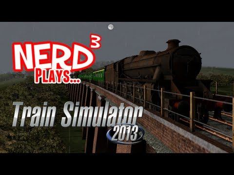 Nerd Plays... Train Simulator 2013