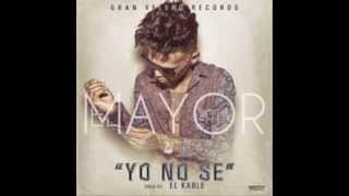 El Mayor Yo No Se Prod El Kable New 2014