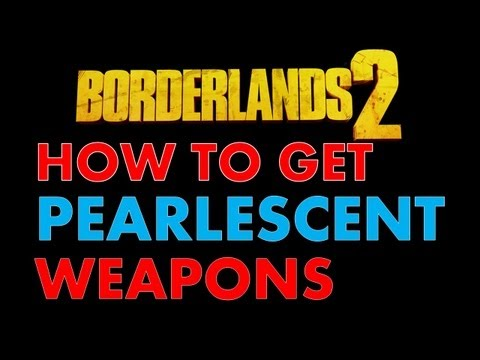How to Get PEARLESCENT Weapons| Borderlands 2 Loot Midgets, Chests, and Drop Rates