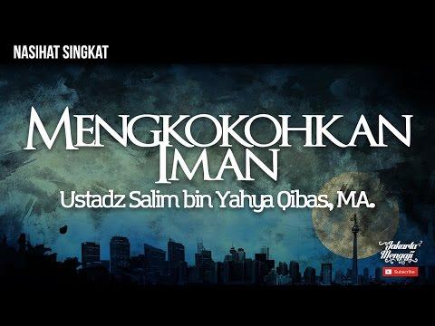 Mengkokohkan Iman - Ustadz Salim Bin Yahya Qibas