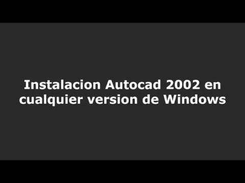 Autocad 2002-Instalación en cualquier versión de Windows [12/2017]
