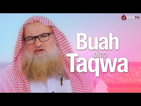Nasehat Ulama: Buah Dari Ketakwaan - Syaikh Dr. Muhammad Bin Musa Alu Nasr.