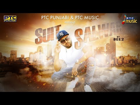Suit Salwar (Full Video) | BEE2 | PTC Music | PTC Punjabi | Latest Punjabi Song 2018