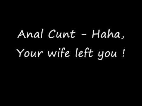 Anal Cunt - Ha Ha Your Wife Left You