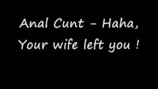 Watch Anal Cunt Ha, Ha Your Wife Left You video