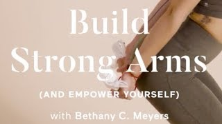 Arm Workouts | Exercises For Strong Arms + Increased Self-Esteem With Bethany C. Meyers