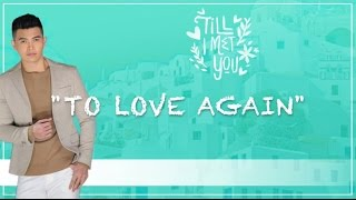 To Love Again By Daryl Ong  Till I Met You OST