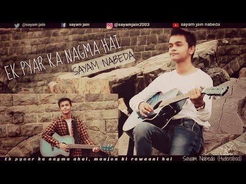 Ek Pyar Ka Nagma Hai - Sayam Jain | Unplugged Cover