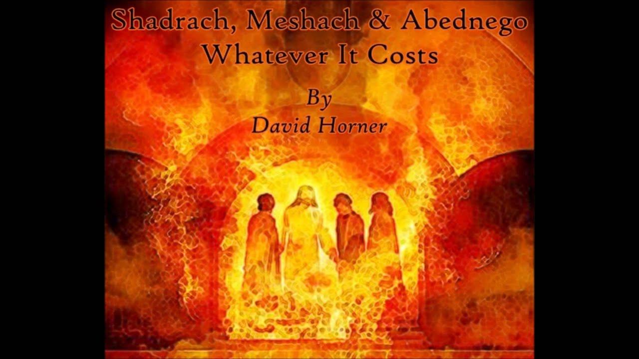 David horner shadrach meshach amp abednego whatever it costs