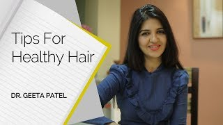 Tips For Healthy Hair by Dr. Geeta Patel    Skin Diaries