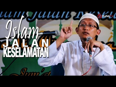 Kajian Islam: Islam Jalan Keselamatan - Ustadz Badru Salam, Lc