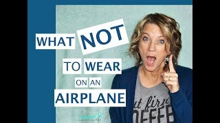 What NOT to Wear (On an Airplane) in 2018