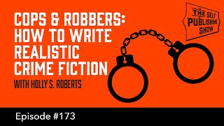 Cops and Robbers: How to Write Realistic Crime Fiction (The Self Publishing Show, episode 173)
