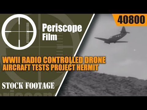 WWII RADIO CONTROLLED DRONE AIRCRAFT TESTS  PROJECT HERMIT  40800