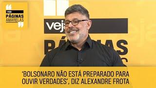 'Bolsonaro não está preparado para ouvir verdades', diz Alexandre Frota