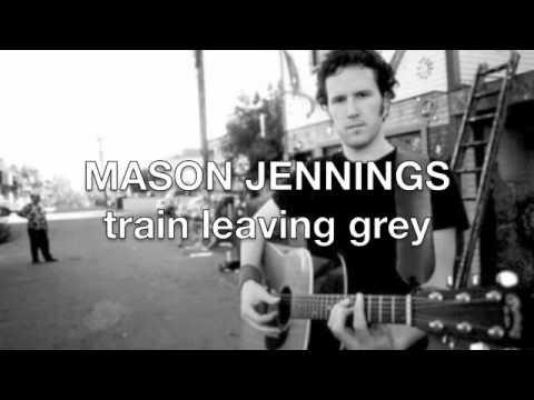Mason Jennings - Train Leaving Gray