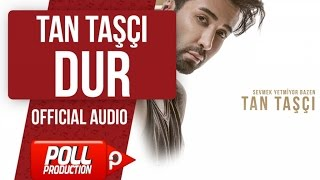 TAN TAŞÇI - DUR ( OFFICIAL AUDIO )