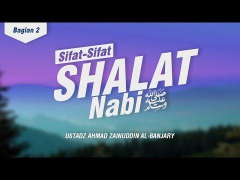 Sifat Shalat Nabi Shallallahu 'Alahi Wasallam (Bagian 2) - Ustadz Ahmad Zainuddin Al-Banjary
