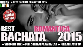 BEST BACHATA ROMANTICA 2015 - Video Hit Mix
