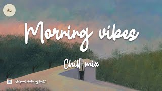 Morning vibes - Chill mix