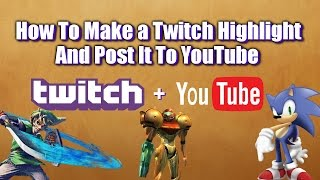How To Make a Twitch Highlight, Download and Export to YouTube