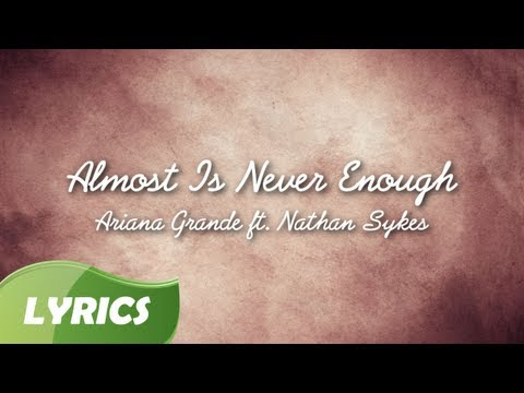 Ariana Grande Almost Is Never Enough ft Nathan Sykes ♬ Studio Version (Lyric Video)
