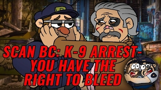 SCAN BC: K-9 ARREST - YOU HAVE THE RIGHT TO BLEED