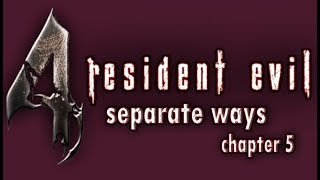 Resident Evil 4 - Separate Ways | Chapter 5 [Final]