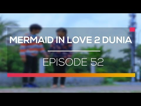 download lagu Mermaid In Love 2 Dunia - Episode 52 gratis
