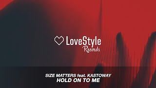 Size Matters Feat Kastoway Hold On To Me Radio Mix Lovestyle Records