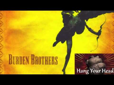 Burden Brothers - Hang Your Head