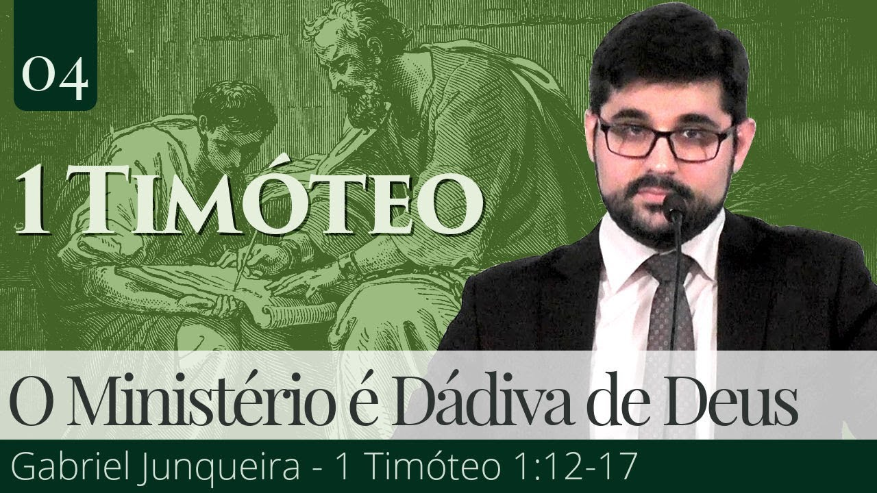 04. O Ministério é Dádiva de Deus - Gabriel Junqueira