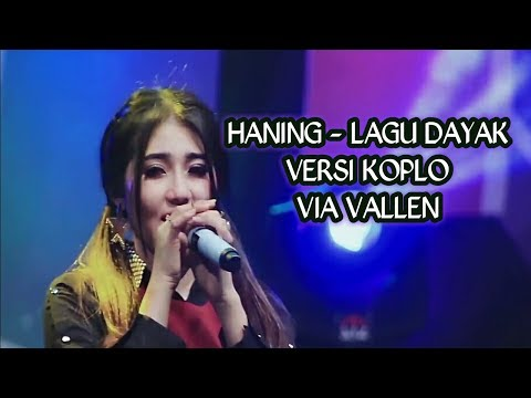 Download VIA VALLEN - HANING LAGU DAYAK VERSI KOPLO Mp4 baru
