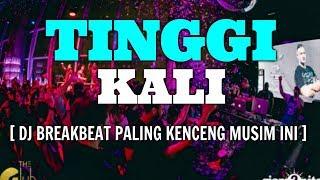 TINGGI KALI !!!  DJ BREAKBEAT 2018 [ PALING KENCENG MUSIM INI ] TERBARU -