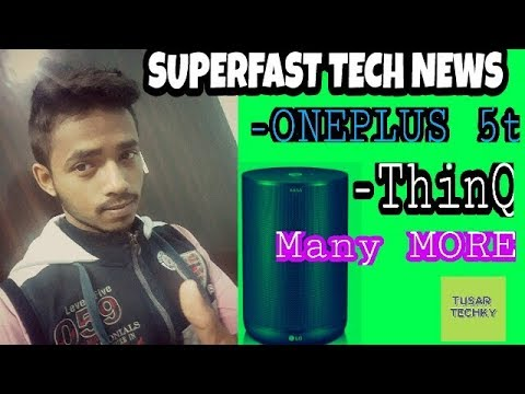 SUPERFAST TECH NEWS #1-ONEPLUS 5T ,NOKIA 2 OREO ,NOTE 8 PROBLEM,LG THINQ & MANY MORE IN HINDI