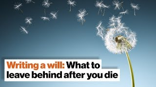 Writing a will: What to leave behind after you die | BJ Miller