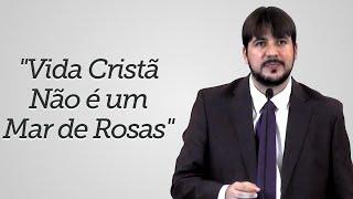 """""""Vida Cristã Não é um Mar de Rosas"""" - Herley Rocha"""