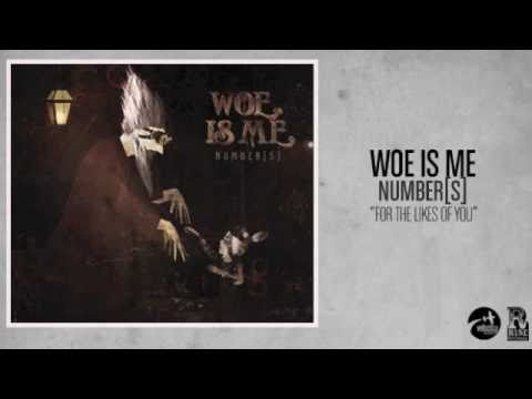 Woe Is Me - For The Likes Of You