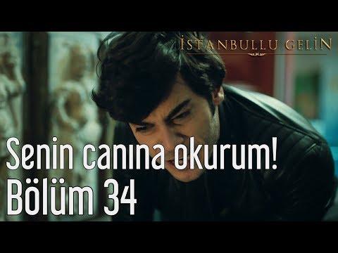 İstanbullu Gelin 34. Bölüm - Senin Canına Okurum!