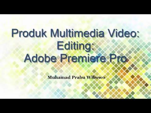 Produk Multimedia Video: Editing Dengan Adobe Premiere Pro