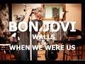 BON JOVI - WALLS & WHEN WE WERE US - unOFFICIAL VIDEOS