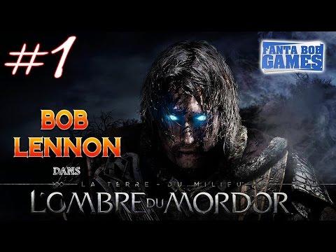 L'Ombre du Mordor - Ep 1 - Playthrough FR 1080 par Bob Lennon